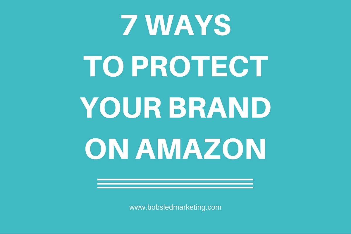 7 ways to protect your brand on Amazon